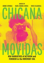 Chicana Movidas: new narratives of activism and feminism in the movement era by