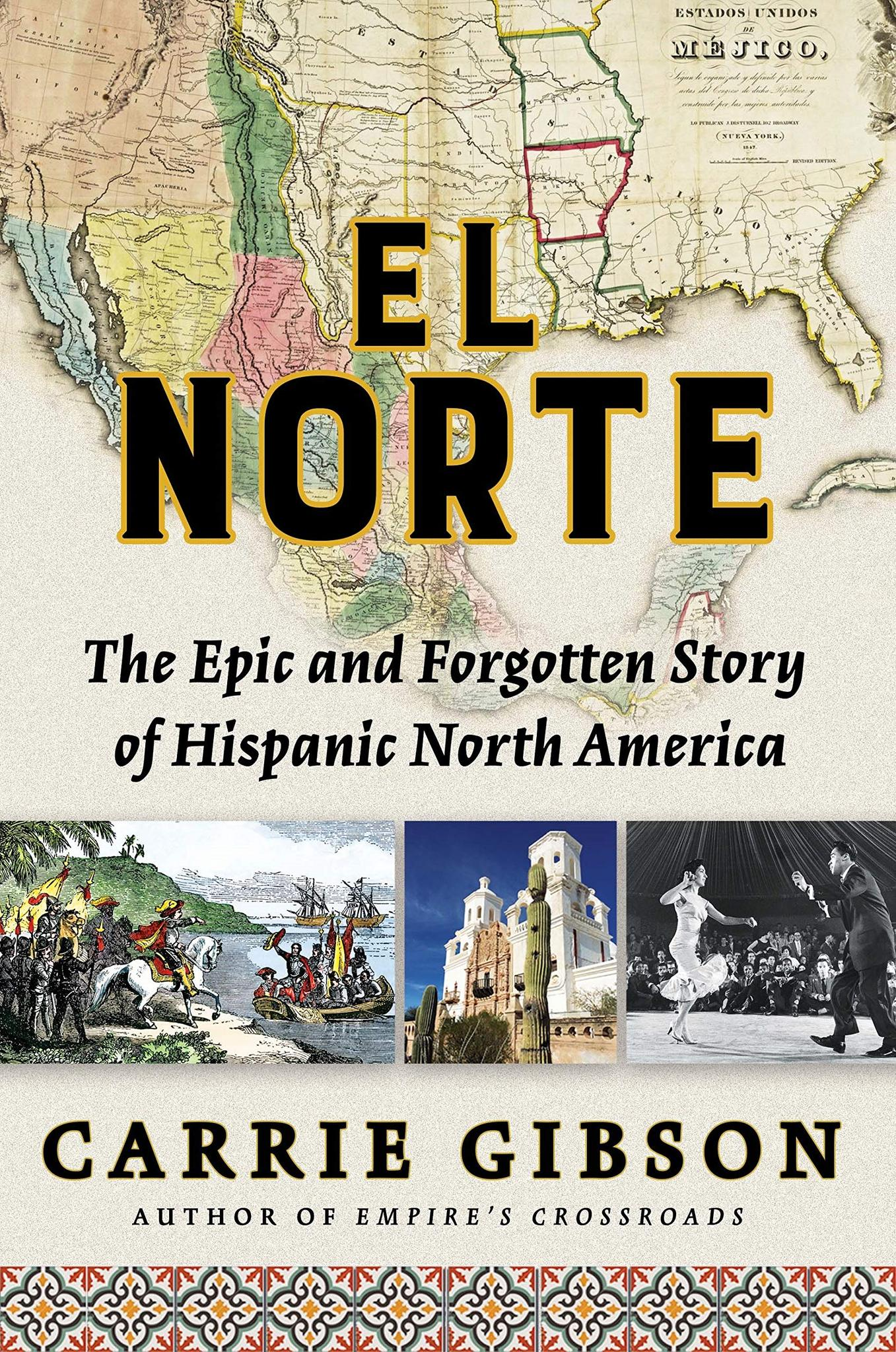 El Norte : The Epic and Forgotten Story of Hispanic North America by Carrie Gibson