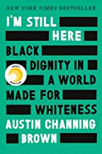 I'm Still Here: Black Dignity in a World Made for Whiteness by Austin Channing Brown