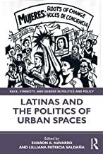 Latinas and the Politics of Urban Spaces by Sharon Ann Navarro