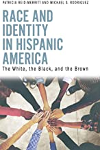 Race and identity in Hispanic America : the white, the black, and the brown by Patricia Reid-Merritt author. Michael S. Rodriguez author.