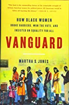 Vanguard : How Black Women Broke Barriers, Won the Vote, and Insisted on Equality for All by Martha S. Jones