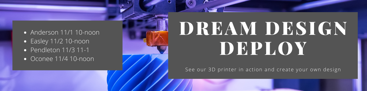 3D printing event in the makerspace: in Anderson November 1 at 10 AM; in Easley November 2 at 10 AM; in Pendleton November 3 at 11 AM; in Oconee November 4 at 10 AM