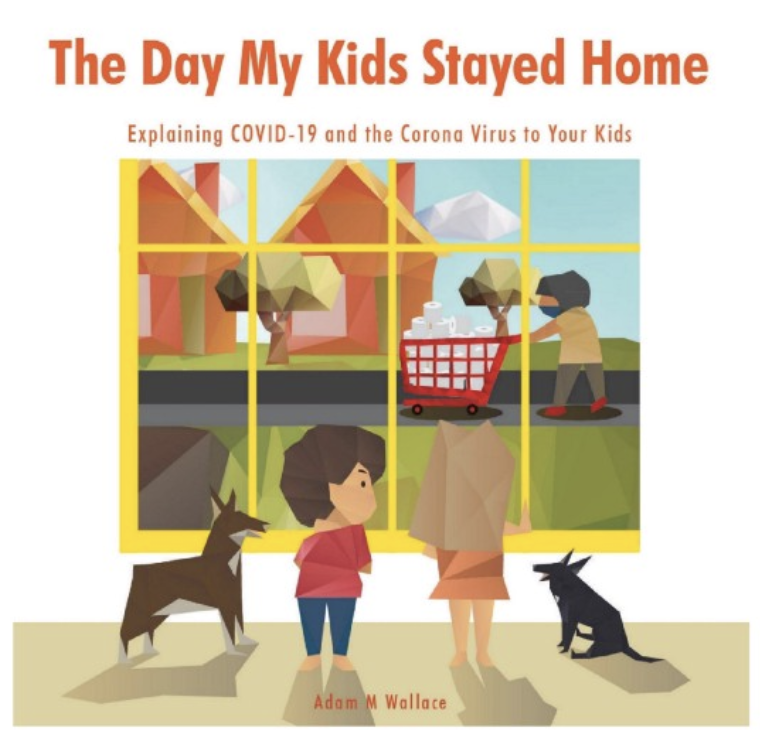 The Day My Kids Stayed Home: Explaining COVID-19 and the Coronavirus to Your Kids