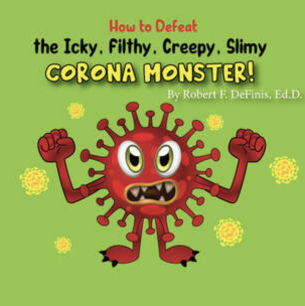 How to Defeat the Icky, Filthy, Creepy, Slimy CORONA MONSTER!