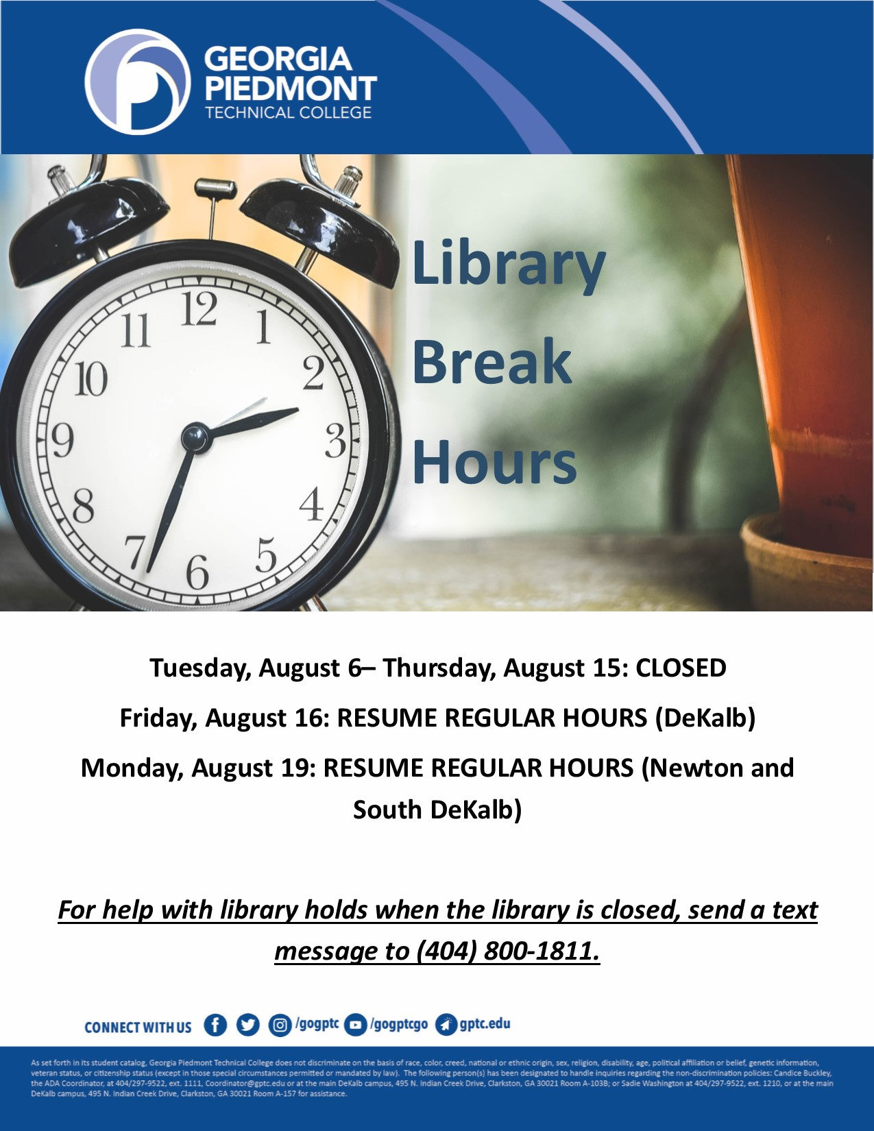 Tuesday, August 6– Thursday, August 15: CLOSED Friday, August 16: RESUME REGULAR HOURS (DeKalb) Monday, August 19: RESUME REGULAR HOURS (Newton and South DeKalb)  For help with library holds when the library is closed, send a text message to (404) 800-1811.