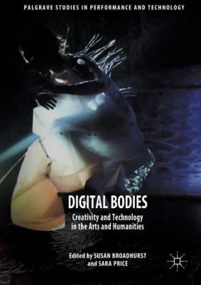 Digital bodies : creativity and technology in the arts and humanities