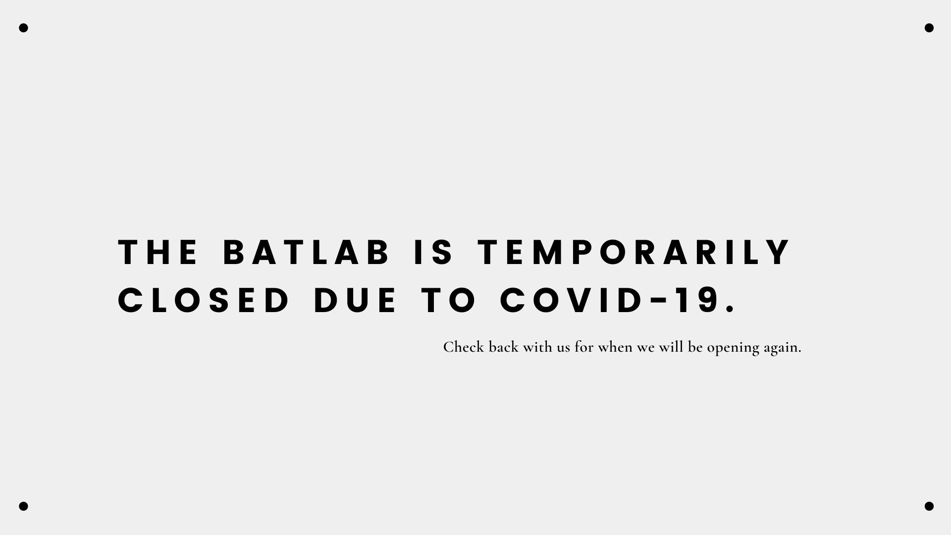 The Batlab is temporarily closed
