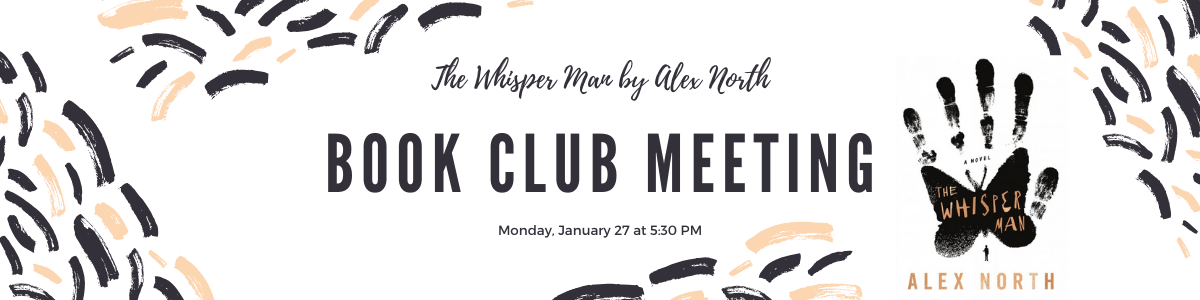 Book Club Meeting: Monday, January 27 @ 5:30. Reading The Whisper Man by Alex North