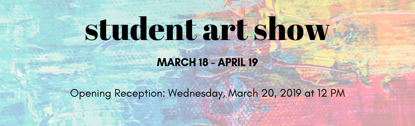 Student Art Show March 18-April 19