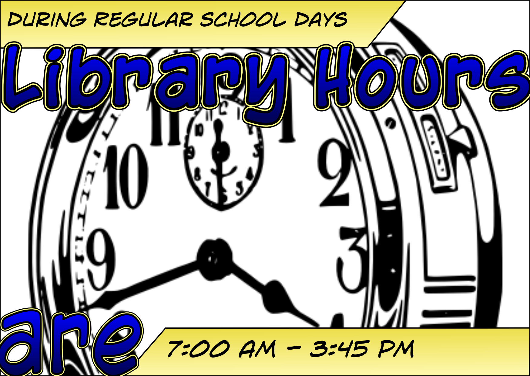 Library Hours are 7AM - 3:45 PM on regular school days.
