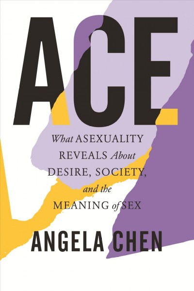 Ace : What Asexuality Reveals About Desire, Societ