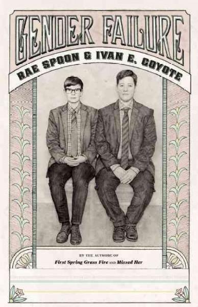 Gender failure by Rae Spoon, Ivan E. Coyote