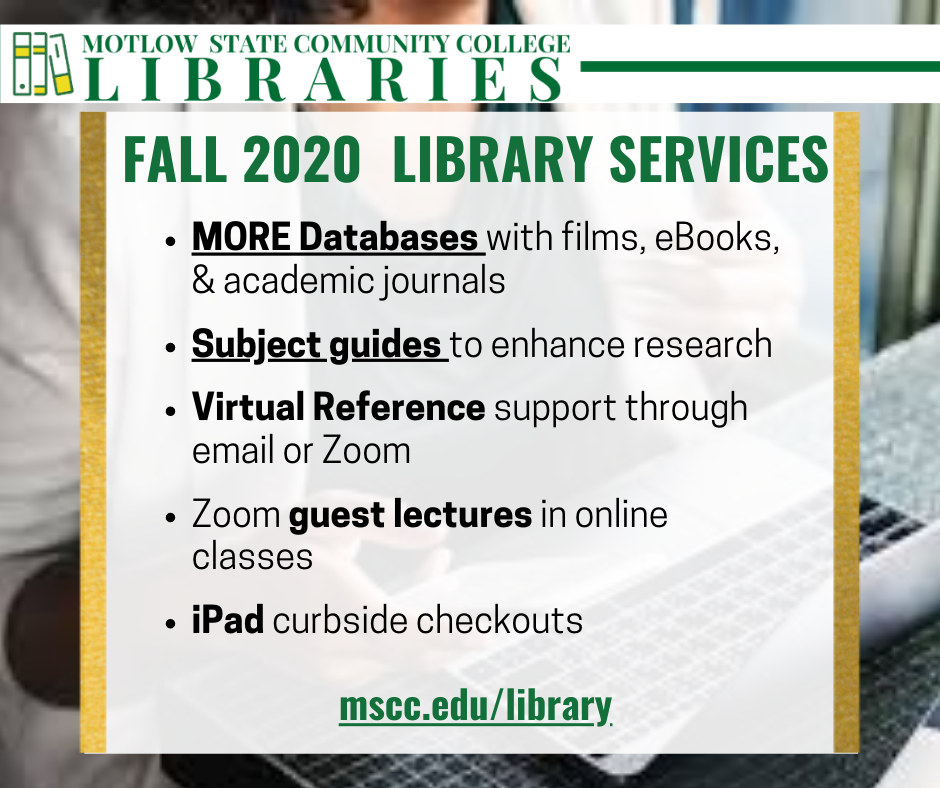 Fall 2020 Library Services MORE Databases with films, eBooks, & academic journals   Subject guides to enhance research  Virtual Reference support through email or Zoom  Zoom guest lectures in online classes  iPad curbside checkouts