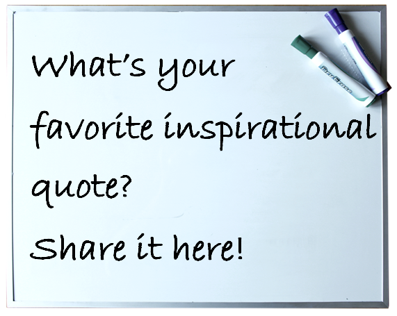 What's your favorite inspirational quote? Click here to share it.