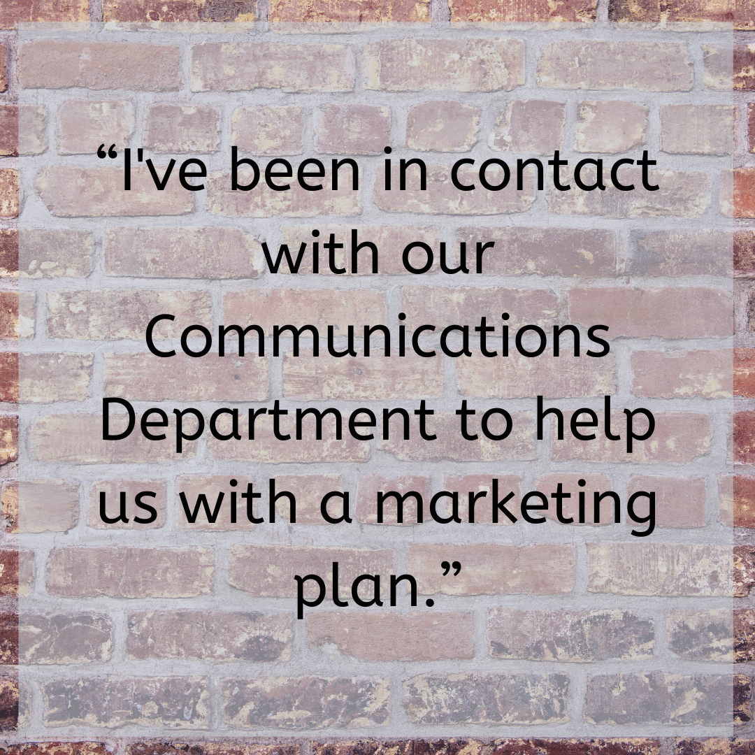 """""""I've been in contact with our Communications Department to help us with a marketing plan."""""""