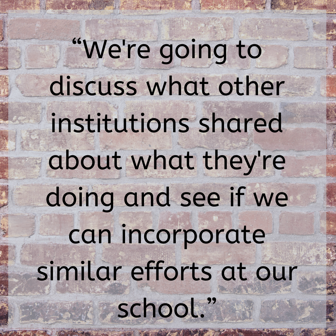 """""""We're going to discuss what other institutions shared about what they're doing and see if we can incorporate similar efforts at our school."""""""
