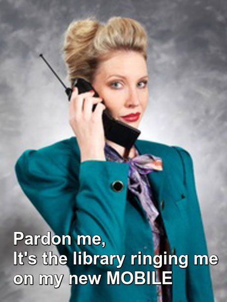 """80s business woman holding phone. Text on image """"Pardon me, it's the library ringing me on my new MOBILE"""""""