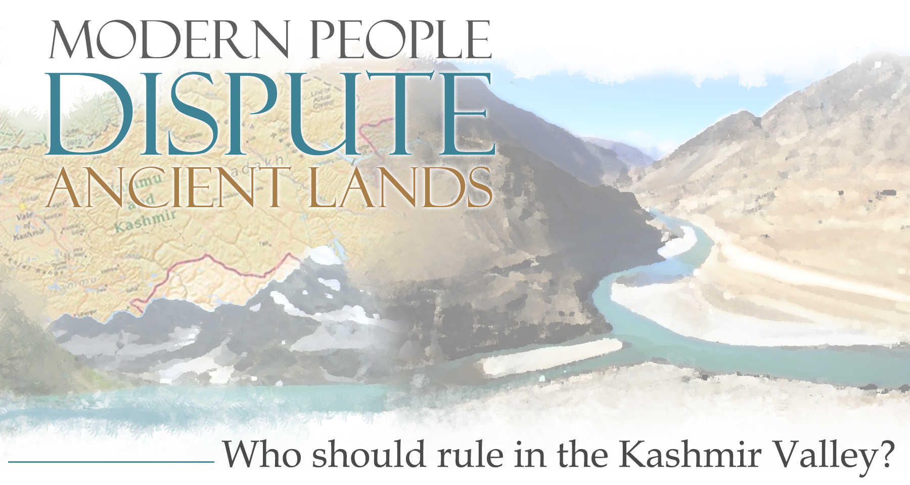 Modern People Dispute Ancient Lands: Who should rule in the Kashmir Valley?