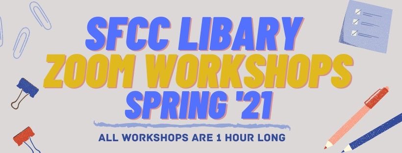 SFCC Library Zoom Workshops Spring '21. All Workshops are 1 hour long.