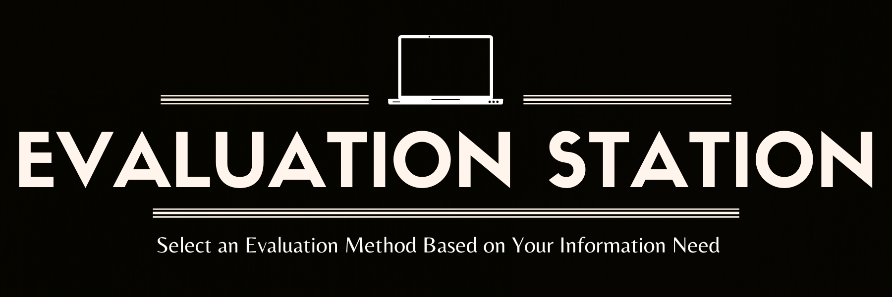 Evaluation Station: Select an Evaluation Method Based on Your Information Need