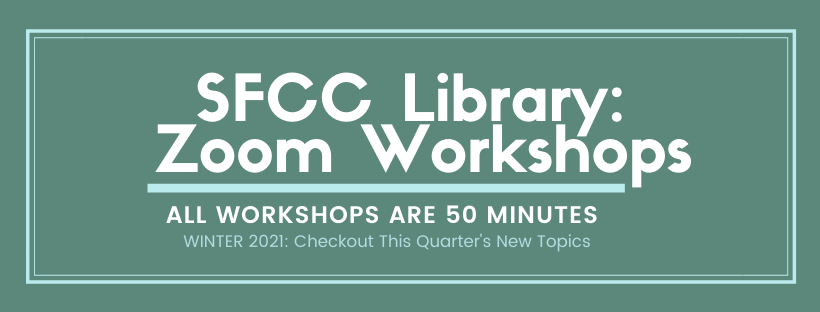 SFCC Library Zoom Workshops. All workshops are 50 minutes. Winter 2021: Checkout This Quarter's New Topics.
