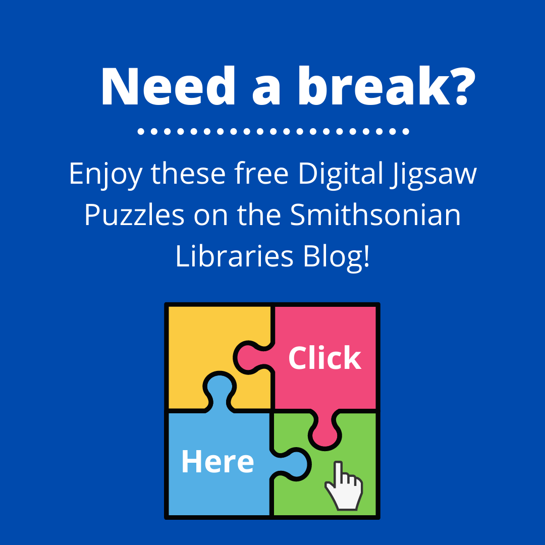 Need a break? Check out these digital jigsaw puzzled from the Smithsonian Library!