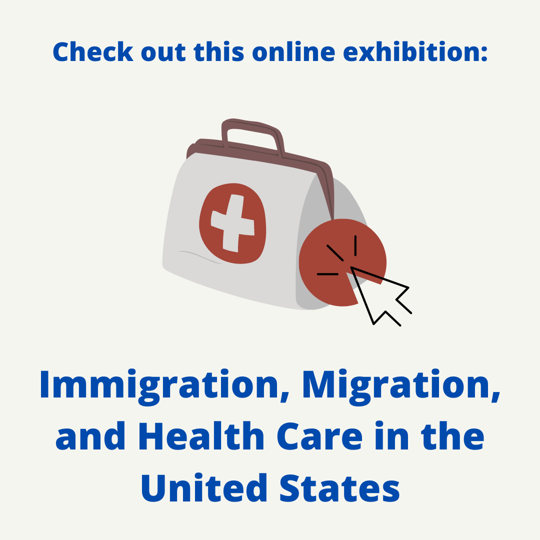 Click here to check out this online exhibition: Immigration, Migration, and Health Care in the United States