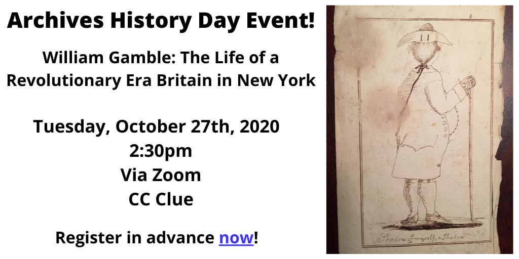 American History Day 2020 - William Gamble: the life of a revolutionary era Britain in New York. Tuesday, October 27th. 2:30pm via zoom. A CC Clue event. Click to register.