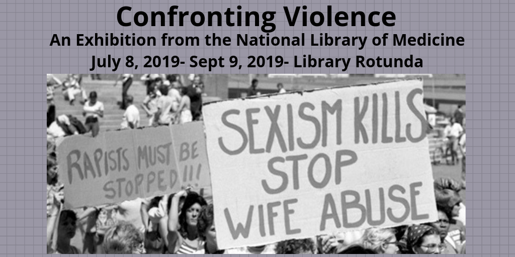 Confronting Violence: an exhibit from the National Library of Medicine, featured in the Library Rotunda from July 8th to September 9th, 2019