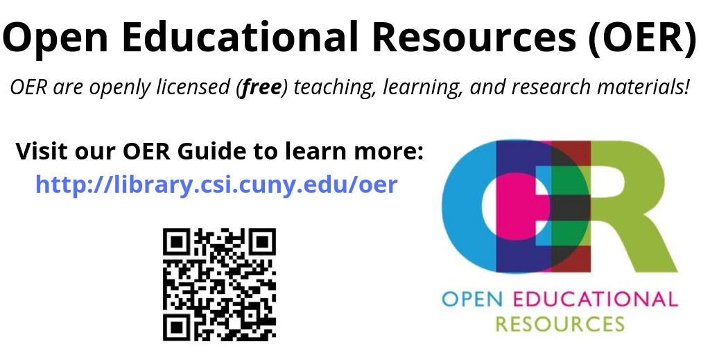 Open Educational Resources (OER) are free teaching, learning, and research materials. Visit our OER guide at library.csi.cuny.edu/oer to learn more!