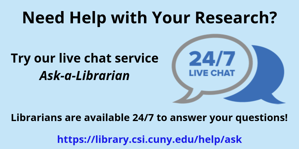 Ask-a-Librarian 24/7 chat help at https://library.csi.cuny.edu/help/ask