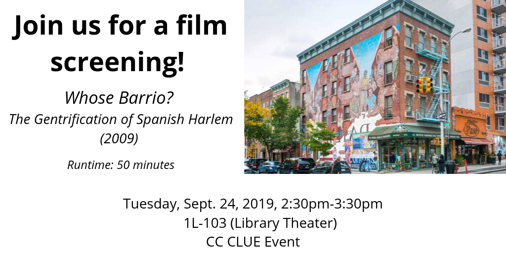 Film screening: Whose Barrio? The gentrification of Spanish Harlem; Tuesday, September 24th at 2:30 pm in 1L-103; CC CLUE Event