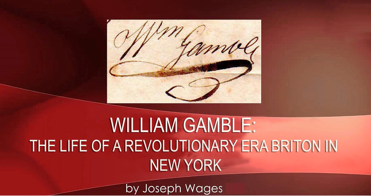 William Gamble: the life of a revolutionary era Briton in New York, by Joseph Wages