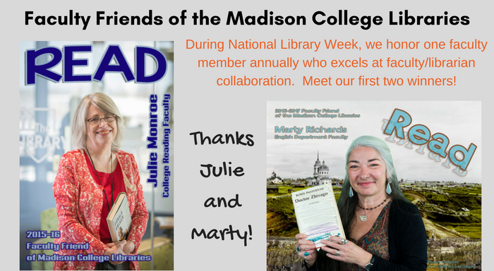 Faculty Friends of the Madison College Libraries. During National Library Week, we honor one faculty member annually who excels at faculty/librarian collaboration. Meet our first two winners! Thanks Julie and Marty!