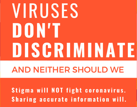 Viruses don't discriminate and neither should we. Stigma will not fight coronavirus. Sharing accurate information will.