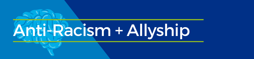 Anti-Racism and Allyship