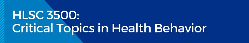 HLSC 3500: Critical Topics in Health Behavior
