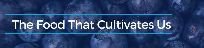 The Food that Cultivates Us