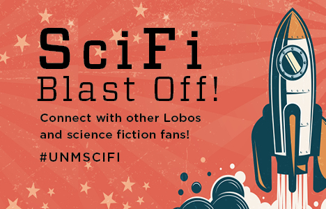 """Image of a rocket with text: """"SciFi Blast-Off! Connect with other Lobos and science fiction fans! #UNMSCIFI"""""""
