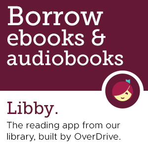 decorative image with text. Text reads: Borrow ebooks and audiobooks. Libby. The reading app from our library, built by OverDrive