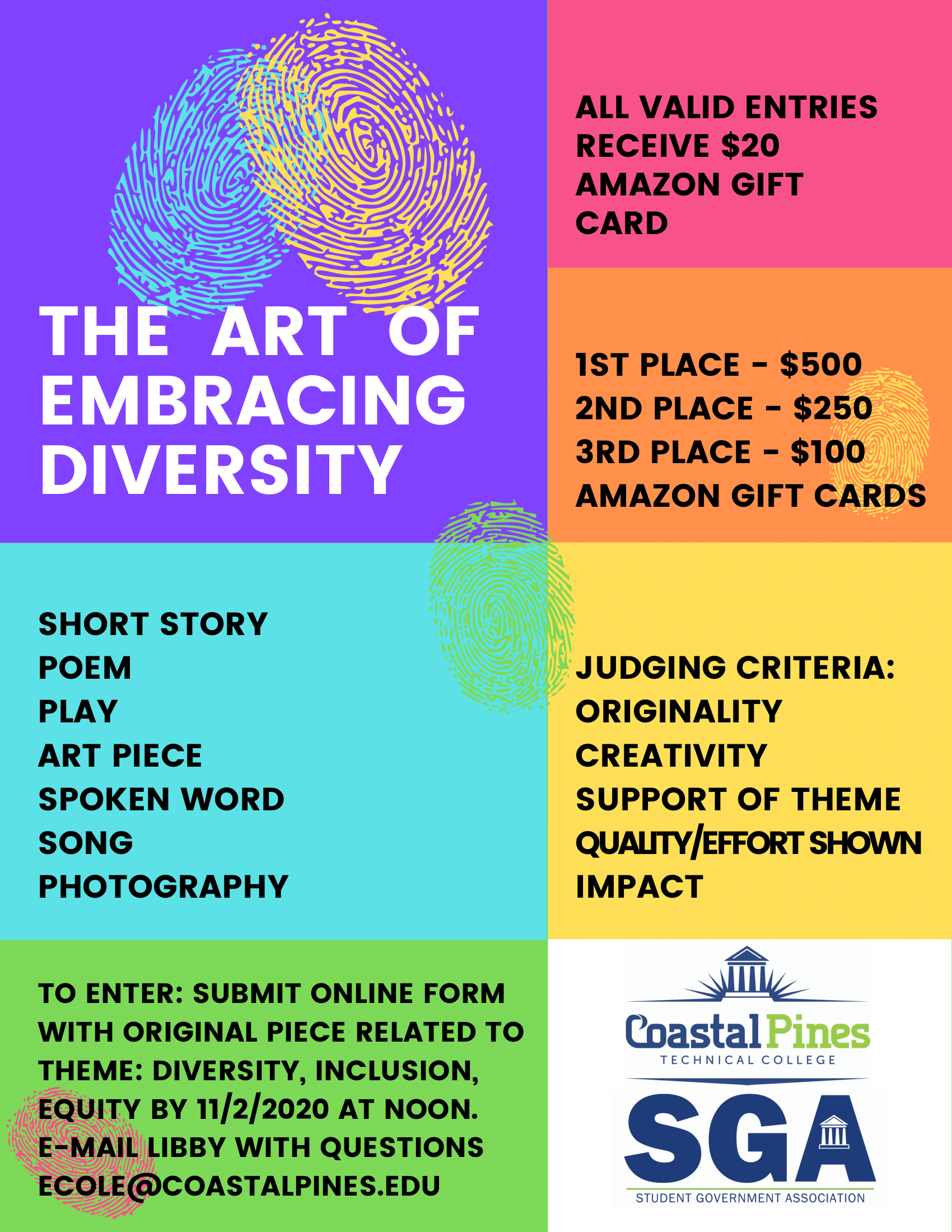The Art of Embracing Diversity Flyer. All valid entries recieve $20 amazon gift card. 1st place - $500, 2nd Place - $250, 3rd Place- $100 Amazon Gift cards.Short Story, poem, play, art piece, spoken word, song, photography. Judging criteria: originality, creativity, support of theme, quality/effort shown, impact. To enter: submit online form with original piece related to theme: Diversity, inclusion, equity by 11/2/2020 at noon. E-mail Libby with questions ecole@coastalpines.edu