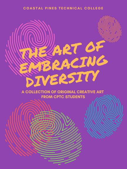 Coastal Pines Technical College The Art of Embracing Diversity A Collection of Original Creative Art from CPTC Students