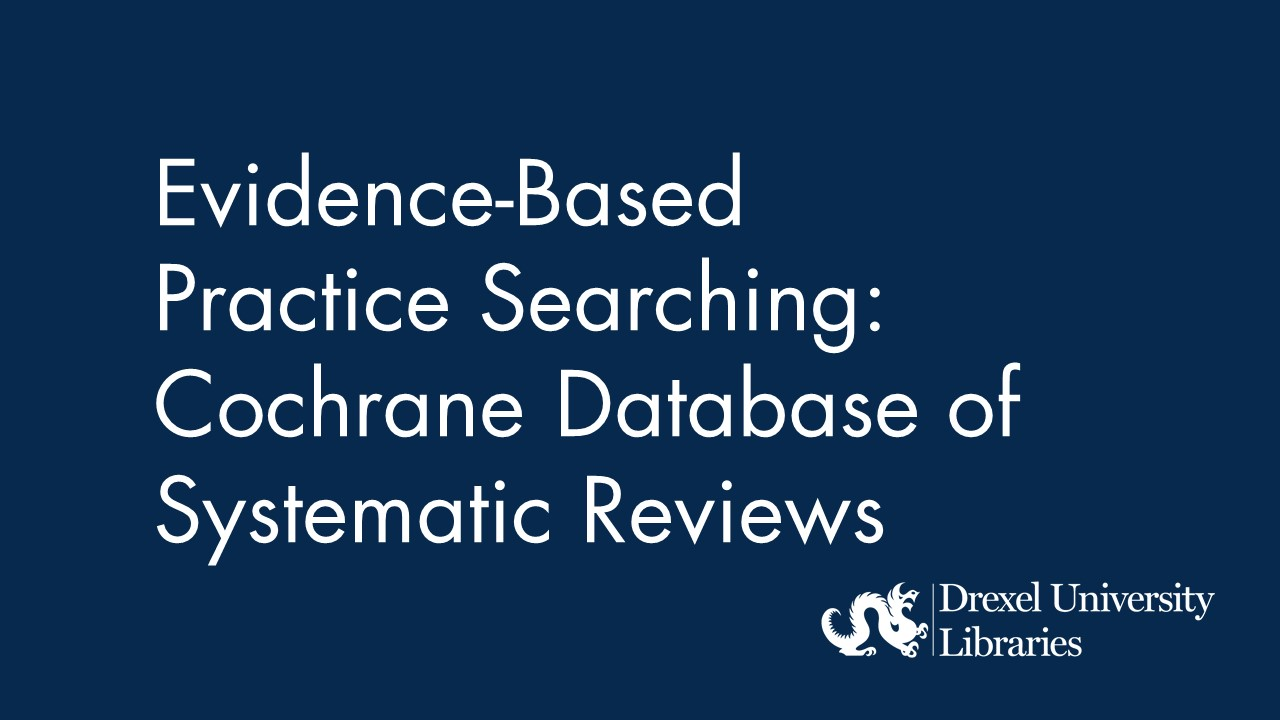 Blue background with text: evidence-based practice searching: cochrane database of systematic reviews