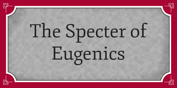 The Specter of Eugenics