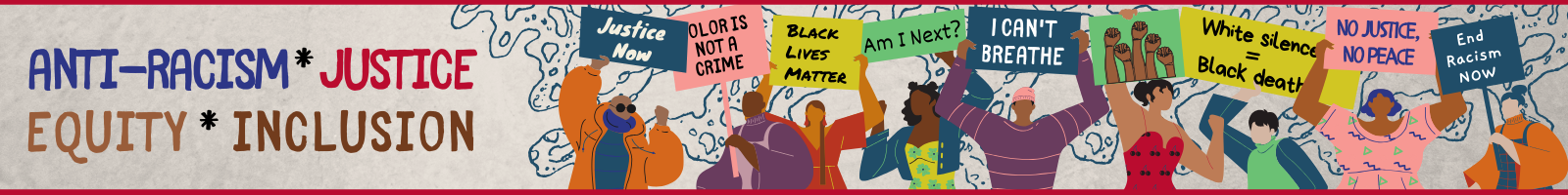 "Banner for anti-racism, Justice, Equity and Inclusion. Includes cartoon images of protesters holding signs with messages like ""black lives matter"" and ""I can't breathe"""