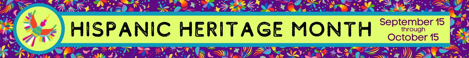 Hispanic Heritage Month September 15 to October 15