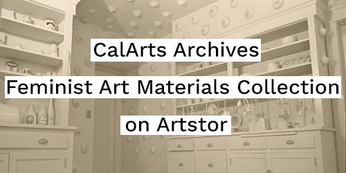 CalArts Archives Feminist Art Materials Collection