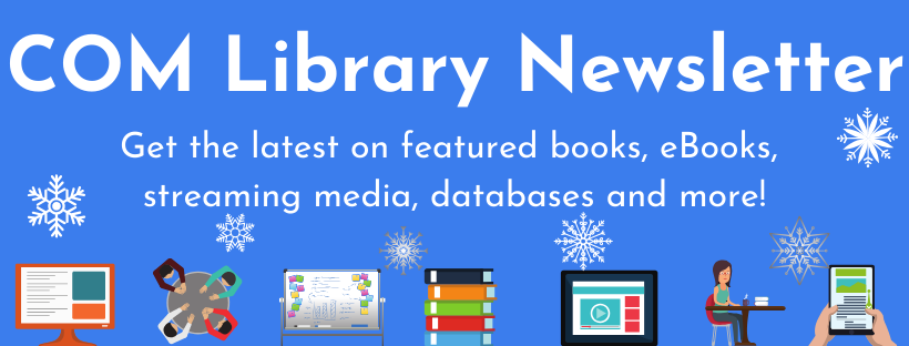 The December Issue of the COM Library Newsletter is now available online!