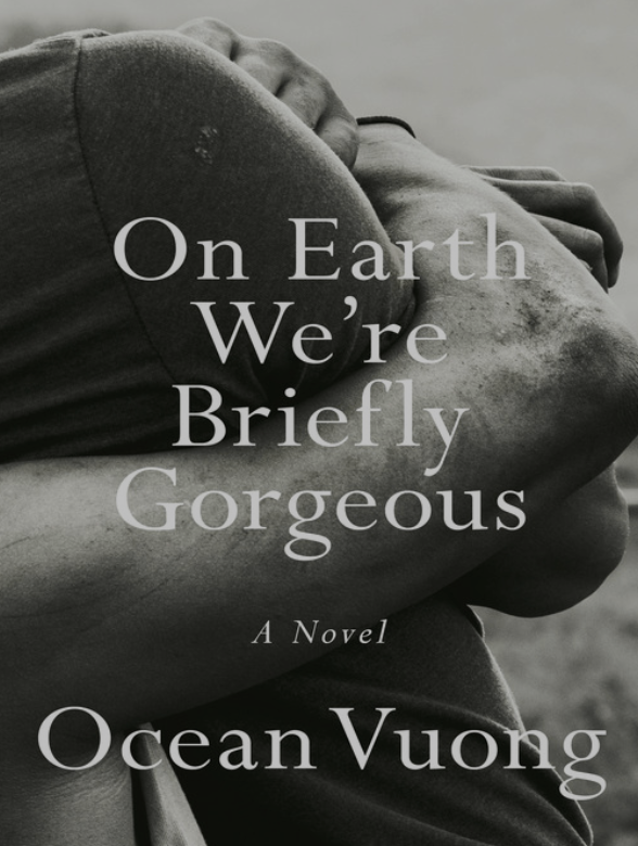 On Earth We're Briefly Gorgeous A Novel  by Ocean Vuong